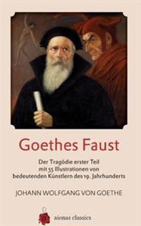 Goethes Faust: Der Tragodie Erster Teil Mit 55 Illustrationen Von Bedeutenden Kunstlern Des 19. Jahrhunderts