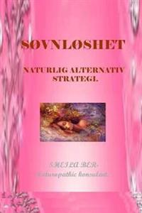 SOVNLOSHET - NATURLIG ALTERNATIV STRATEGI. Skrevet av SHEILA BER. - Sheila Shulla Ber | Inprintwriters.org