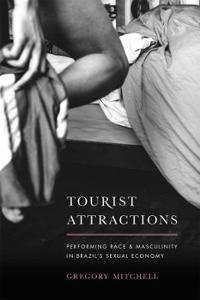 Tourist Attractions: Performing Race and Masculinity in Brazil's Sexual Economy