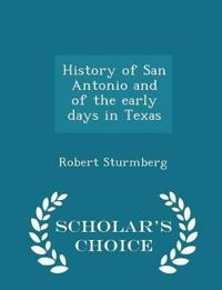 History of San Antonio and of the Early Days in Texas - Scholar's Choice Edition