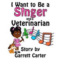 I Want to Be a Singer and a Veterinarian (Lainey's Singer and Career Series, Book 2)