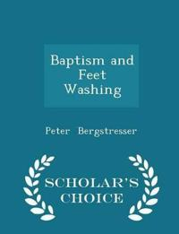 Baptism and Feet Washing - Scholar's Choice Edition