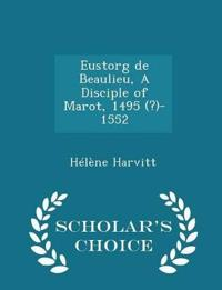 Eustorg de Beaulieu, a Disciple of Marot, 1495 (?)-1552 - Scholar's Choice Edition