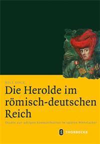 Die Herolde Im Romisch-Deutschen Reich: Studie Zur Adligen Kommunikation Im Spaten Mittelalter