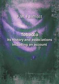 Tobacco Its History and Associations Including an Account