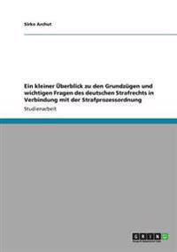 Ein Kleiner Uberblick Zu Den Grundzugen Und Wichtigen Fragen Des Deutschen Strafrechts in Verbindung Mit Der Strafprozessordnung