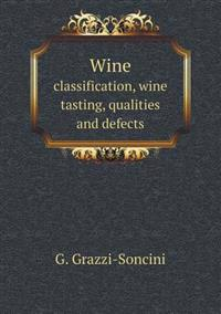 Wine Classification, Wine Tasting, Qualities and Defects