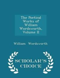 The Poetical Works of William Wordsworth, Volume II - Scholar's Choice Edition