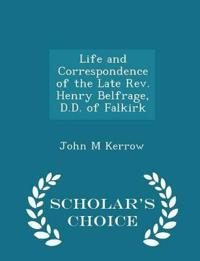 Life and Correspondence of the Late REV. Henry Belfrage, D.D. of Falkirk - Scholar's Choice Edition