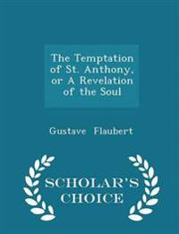 The Temptation of St. Anthony, or a Revelation of the Soul - Scholar's Choice Edition