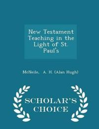 New Testament Teaching in the Light of St. Paul's - Scholar's Choice Edition