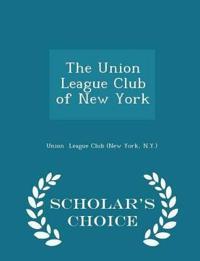 The Union League Club of New York - Scholar's Choice Edition