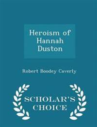Heroism of Hannah Duston - Scholar's Choice Edition