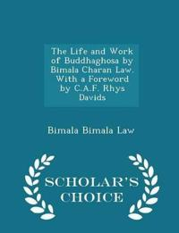 The Life and Work of Buddhaghosa by Bimala Charan Law. with a Foreword by C.A.F. Rhys Davids - Scholar's Choice Edition