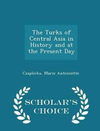 The Turks of Central Asia in History and at the Present Day - Scholar's Choice Edition