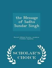 The Message of Sadhu Sundar Singh - Scholar's Choice Edition