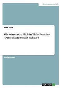 """Wie Wissenschaftlich Ist Thilo Sarrazins """"Deutschland Schafft Sich AB""""?"""
