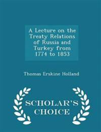 A Lecture on the Treaty Relations of Russia and Turkey from 1774 to 1853 - Scholar's Choice Edition