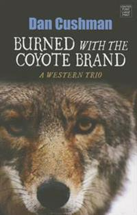 Burned with the Coyote Brand: A Western Trio
