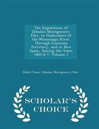 The Expeditions of Zebulon Montgomery Pike, to Headwaters of the Mississippi River, Through Louisiana Territory, and in New Spain, During the Years 1805-6-7, Volume 1 - Scholar's Choice Edition