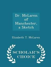 Dr. McLaren of Manchester, a Sketch - Scholar's Choice Edition