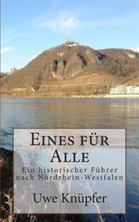 Eines Fuer Alle: Ein Historischer Wegweiser Nach Nordrhein-Westfalen