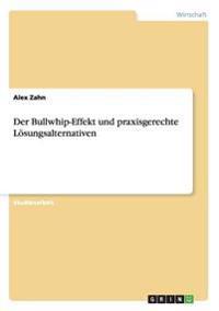 Der Bullwhip-Effekt Und Praxisgerechte Losungsalternativen