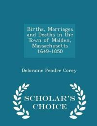 Births, Marriages and Deaths in the Town of Malden, Massachusetts 1649-1850 - Scholar's Choice Edition