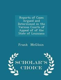 Reports of Cases Argued and Determined in the Various Courts of Appeal of of the State of Louisiana - Scholar's Choice Edition