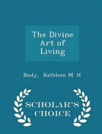 The Divine Art of Living - Scholar's Choice Edition
