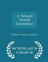 A School Greek Grammar - Scholar's Choice Edition