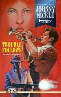 Charles Boeckman Presents Johnny Nickle: Trouble Follows