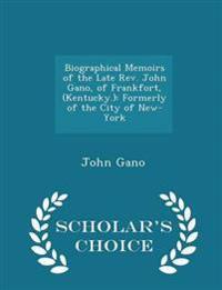 Biographical Memoirs of the Late REV. John Gano, of Frankfort, (Kentucky.)