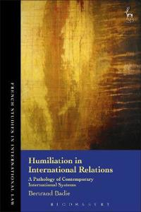 Humiliation in International Relations: A Pathology of Contemporary International Systems