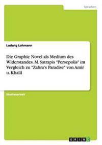 Die Graphic Novel ALS Medium Des Widerstandes. M. Satrapis Persepolis Im Vergleich Zu Zahra's Paradise Von Amir U. Khalil