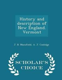History and Description of New England. Vermont - Scholar's Choice Edition