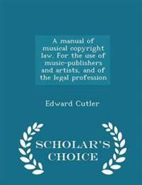 A Manual of Musical Copyright Law. for the Use of Music-Publishers and Artists, and of the Legal Profession - Scholar's Choice Edition