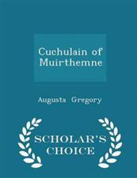 Cuchulain of Muirthemne - Scholar's Choice Edition