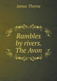 Rambles by Rivers. the Avon