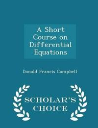 A Short Course on Differential Equations - Scholar's Choice Edition