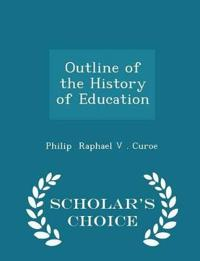 Outline of the History of Education - Scholar's Choice Edition