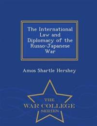 The International Law and Diplomacy of the Russo-Japanese War - War College Series