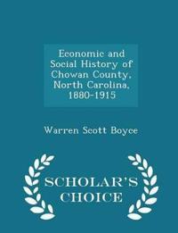 Economic and Social History of Chowan County, North Carolina, 1880-1915 - Scholar's Choice Edition