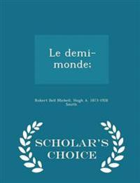 Le Demi-Monde; - Scholar's Choice Edition