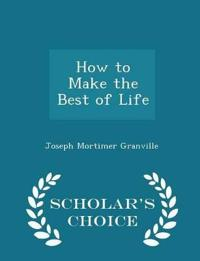 How to Make the Best of Life - Scholar's Choice Edition