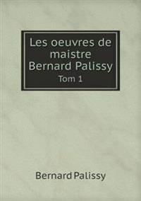 Les Oeuvres de Maistre Bernard Palissy Tom 1