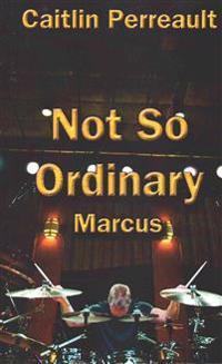 Not So Ordinary: Marcus