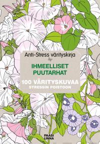 Anti-Stress värityskirja Ihmeelliset puutarhat