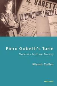 Piero Gobetti's Turin: Modernity, Myth and Memory