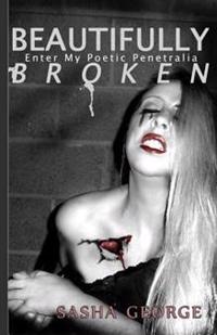 Beautifully Broken: Enter My Poetic Penetralia